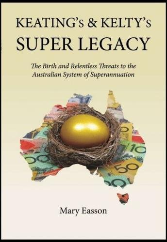 keatings-and-keltys-super-legacy-the-birth-and-relentless-threats-to-the-australian-system-of-supera