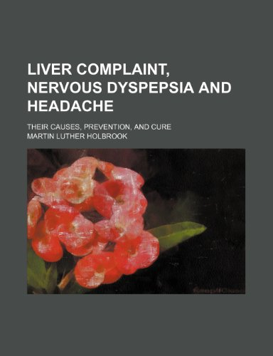 Liver complaint, nervous dyspepsia and headache; their causes, prevention, and cure