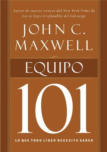 Equipo 101: Lo que todo líder necesita saber (101 (Thomas Nelson)) por John C. Maxwell