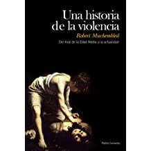 Una historia de la violencia: Del final de la Edad Media a la actualidad (Contextos)