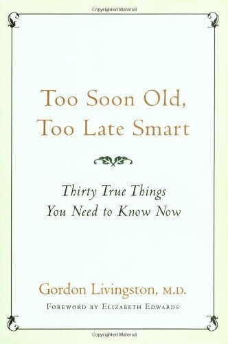 Too Soon Old, Too Late Smart: Thirty True Things You Need to Know Now by Gordon Livingston (2004-10-19)