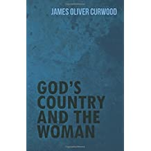 God's Country and the Woman by James Oliver Curwood (2015-12-09)