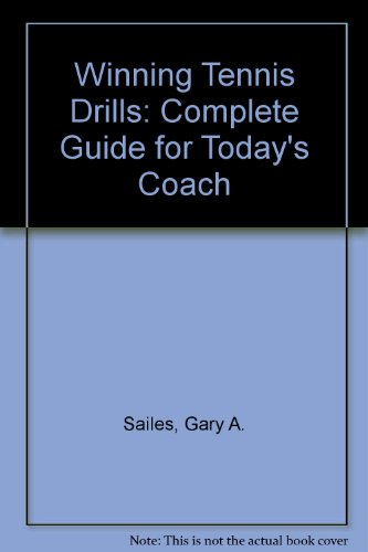Winning Tennis Drills: Complete Guide for Today's Coach por Gary A. Sailes