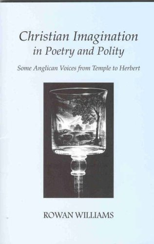 Christian Imagination in Poetry and Polity: Some Anglican Voices from Temple to Herbert: Some Voices from Temple to Herbert by Rowan Williams (2004-12-24)