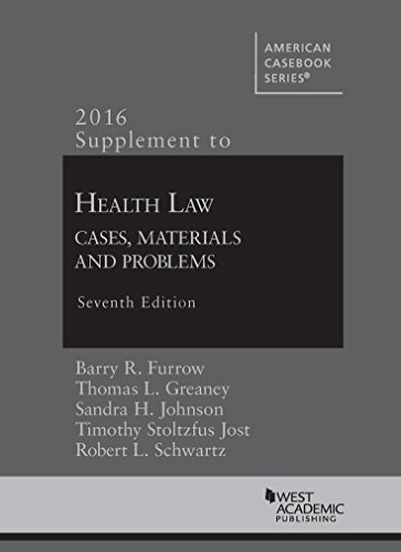 Supplement to Health Law: Cases, Materials and Problems (American Casebook Series) by Barry Furrow (2016-08-15)