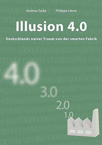Illusion 4.0 - Deutschlands naiver Traum von der smarten Fabrik