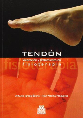 Tendón. Valoración Y Tratamiento En Fisioterapia (Medicina) por Antonio Jurado Bueno