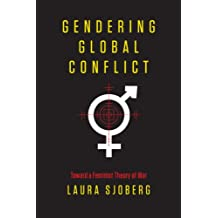Gendering Global Conflict: Toward a Feminist Theory of War (NONE)