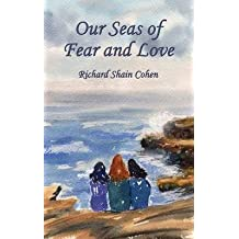 [(Our Seas of Fear and Love)] [By (author) Richard Shain Cohen] published on (July, 2013)