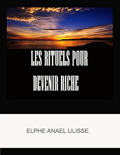 LES RITUELS POUR DEVENIR RICHE par ELPHE ANAEL ULISSE
