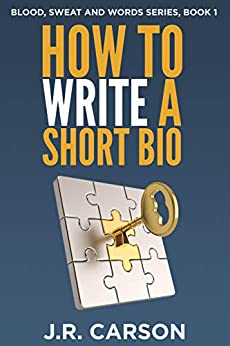 How to Write a Short Bio (Blood, Sweat and Words Book 1) by [Carson, J.R.]