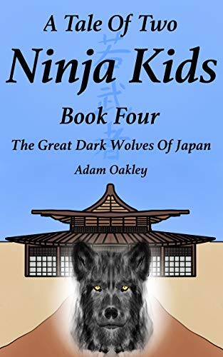 A Tale Of Two Ninja Kids - Book 4 - The Great Dark Wolves Of ...