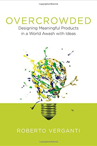 Overcrowded - Designing Meaningful Products in a World Awash with Ideas (Design Thinking, Design Theory)