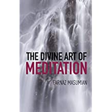 The Divine Art Of Meditation: Meditation and visualization techniques for a healthy mind, body and soul (English Edition)