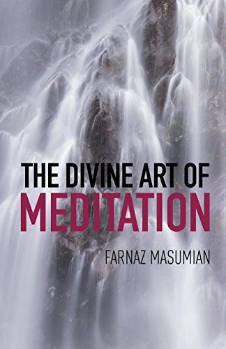The Divine Art Of Meditation: Meditation and visualization techniques for a healthy mind, body and soul (English Edition) por Farnaz Masumian