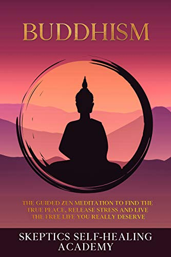 Buddhism: The Guided Zen Meditation to Find the True Peace, Release Stress and Live the Free Life you Really Deserve (English Edition)