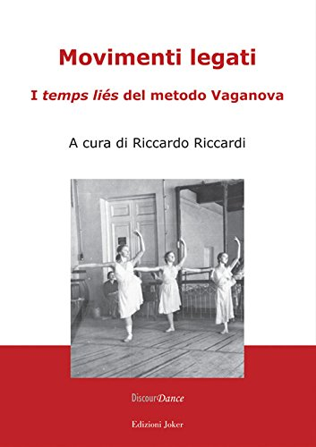 Movimenti legati. I «temps liés» del metodo Vaganova. Ediz. illustrata (DiscourDance)