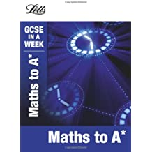 Maths to A* (Letts GCSE in a Week Revision Guides)