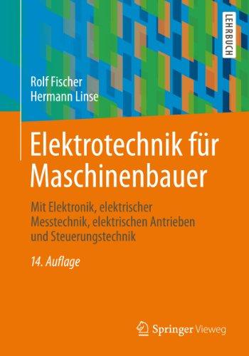Elektrotechnik für Maschinenbauer: mit Elektronik, elektrischer Messtechnik, elektrischen Antrieben und Steuerungstechnik