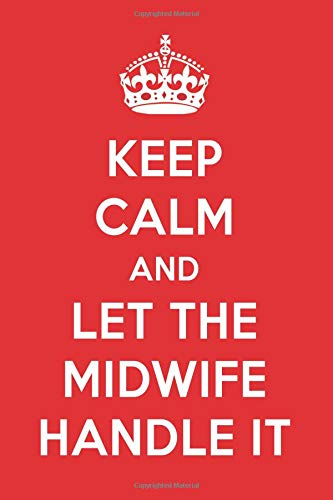 Keep Calm And Let The Midwife Handle It: The Midwife Designer Notebook