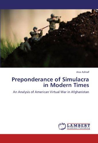 Preponderance of Simulacra in Modern Times: An Analysis of American Virtual War in Afghanistan