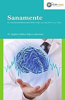 Sanamente: Neuroentrenamiento Para La Salud Y La Vida por Agencia Neo epub
