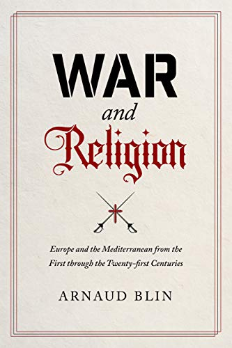 War and Religion – Europe and the Mediterranean from the First through the Twenty–first Centuries