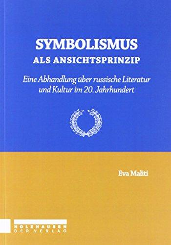 Symbolismus als Ansichtsprinzip: Eine Abhandlung über russische Literatur und Kultur im 20. Jahrhundert