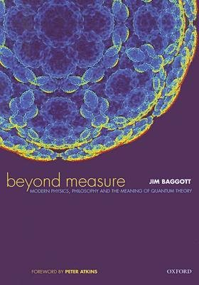 By Baggott, Jim ( Author ) [ Beyond Measure: Modern Physics, Philosophy, and the Meaning of Quantum Theory By Jan-2004 Paperback