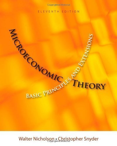Microeconomic Theory: Basic Principles and Extensions (with Economic Applications, InfoTrac Printed Access Card) 10th by Nicholson, Walter, Snyder, Christopher M. (2007) Hardcover