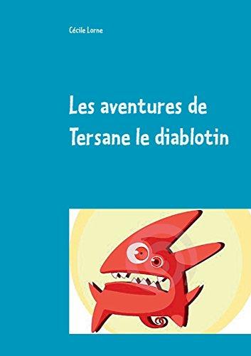Les aventures de Tersane le diablotin : Le jour où je suis arrivé sur terre ! par Cecile Lorne