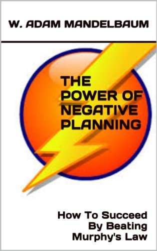 THE POWER OF NEGATIVE PLANNING How To Succeed By Beating Murphys Law