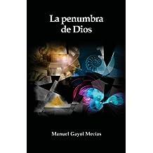 La penumbra de Dios: (De la Creacion, la Libertad y las Revelaciones): Volume 1 (Intuiciones)