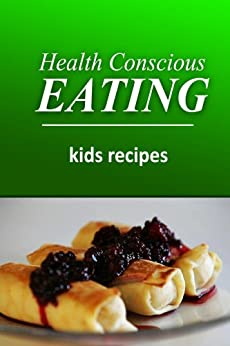 Health Conscious Eating - Kids Recipes: Healthy Cookbook for Beginners (English Edition) von [HEALTH CONSCIOUS EATING]