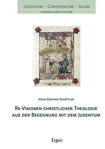 Re-Visionen christlicher Theologie aus der Begegnung mit dem Judentum (Judentum - Christentum - Islam)