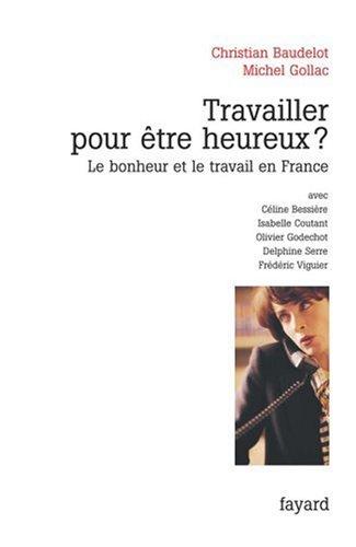 Travailler pour être heureux ? Le bonheur et le travail en France par Christian Baudelot, Alii
