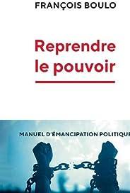 Reprendre le pouvoir: Manuel d'émancipation polit