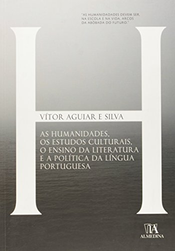 As Humanidades, Os Estudos Culturais. Ensino Da Literatura E A Política Da Lingua Portuguesa (Em Portuguese do Brasil)