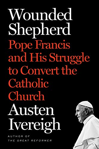 Wounded Shepherd: Pope Francis and His Struggle to Convert the Catholic Church (English Edition)