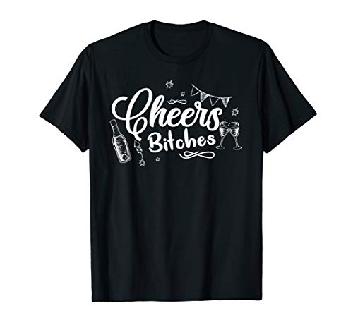 Cheers Bitches Funny Celebration Fiesta Partying Tee Shirt T-Shirt -