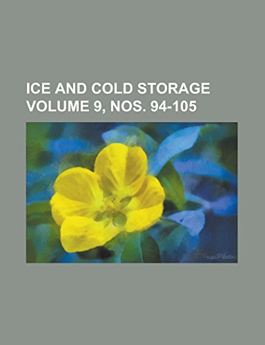 Ice and Cold Storage Volume 9, Nos. 94-105 - Ice Cold Storage