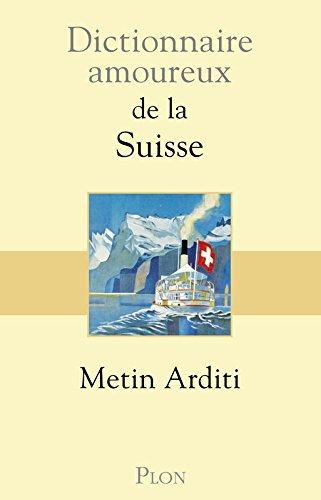 Dictionnaire amoureux de la Suisse par Metin ARDITI