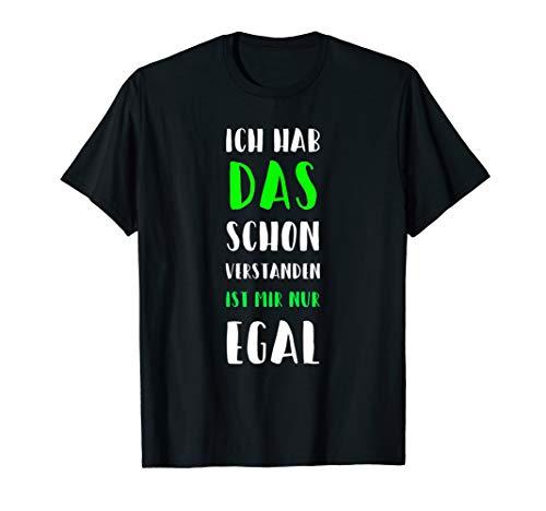 ICH HABE DAS SCHON VERSTANDEN IST MIR NUR EGAL T-Shirt T-Shirt