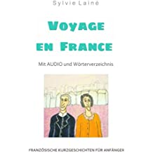 Französische Kurzgeschichten für Anfänger, Voyage en France: Mit AUDIO und Wörterverzeichnis (zweisprachig) (Französische Lektürereihe für Anfänger)