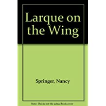 Larque on the Wing by Nancy Springer (1995-02-05)