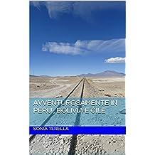 Avventurosamente in Peru', Bolivia e Cile (Italian Edition)