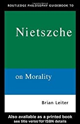 The Routledge Philosophy Guidebook to Nietzsche On Morality (Routledge Philosophy GuideBooks) by Brian Leiter (2002-08-25)
