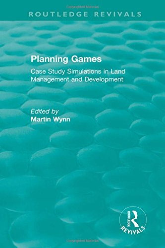 Routledge Revivals: Planning Games (1985): Case Study Simulations in Land Management and Development