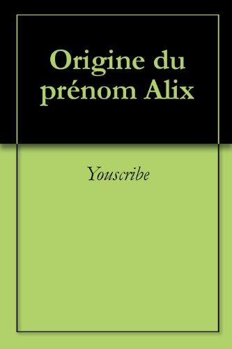 Origine du prnom Alix (Oeuvres courtes)
