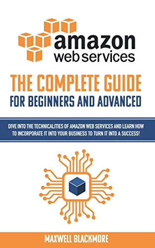 AWS (Amazon Web Servicies): The complete guide for beginners and advanced to fully understand Amazon Web Services and the myths behind